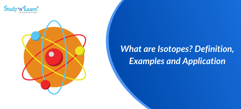 What are Isotopes? Definition, Examples and Application