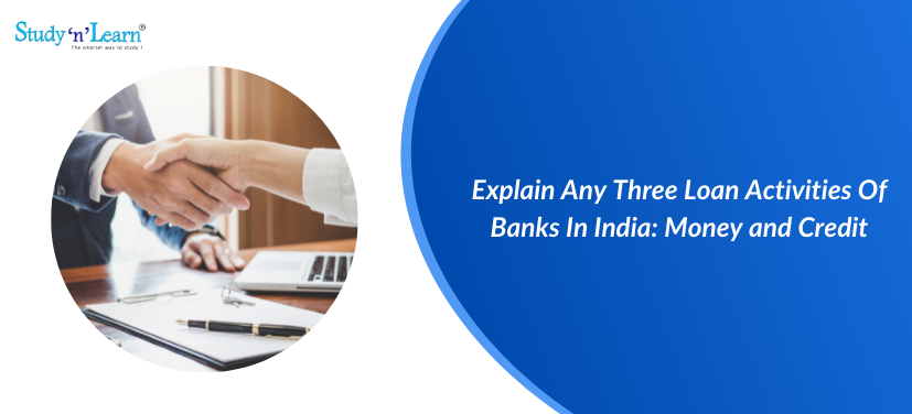 Explain Any Three Loan Activities Of Banks In India